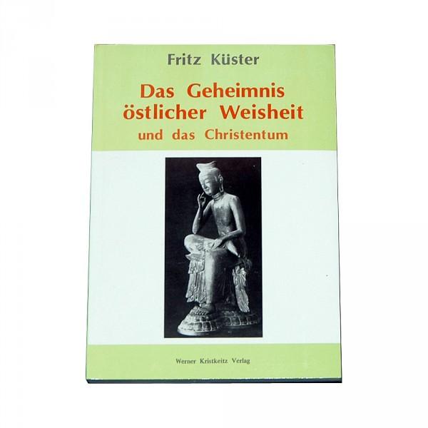 Fritz Küster: Das Geheimnis östlicher Weisheit und das Christent