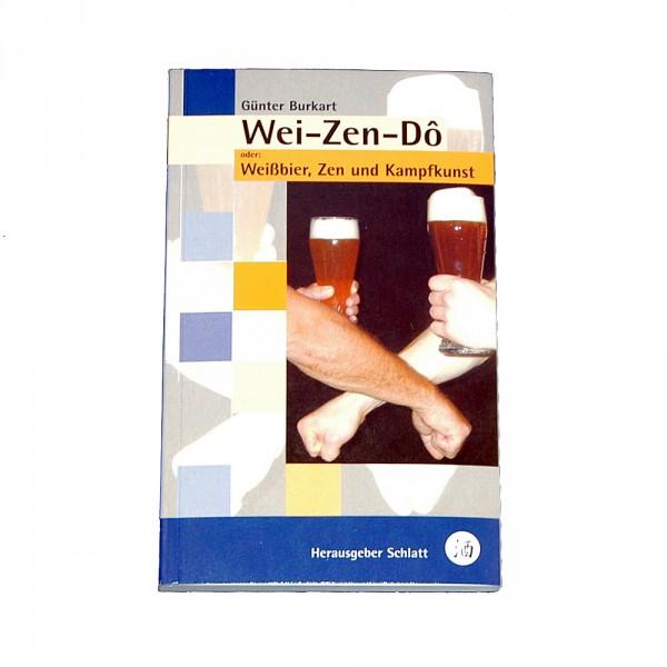 Günter Burkart: Wei-Zen-Dô Oder: Weißbier, Zen und Kampfkunst
